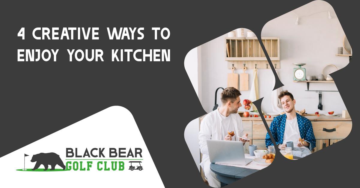 4 Creative Ways To Enjoy Your Kitchen